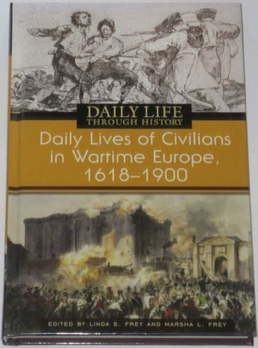 Daily Lives of Civilians in Wartime Europe 1600-1900, edited by Linda Frey and Marsha Frey